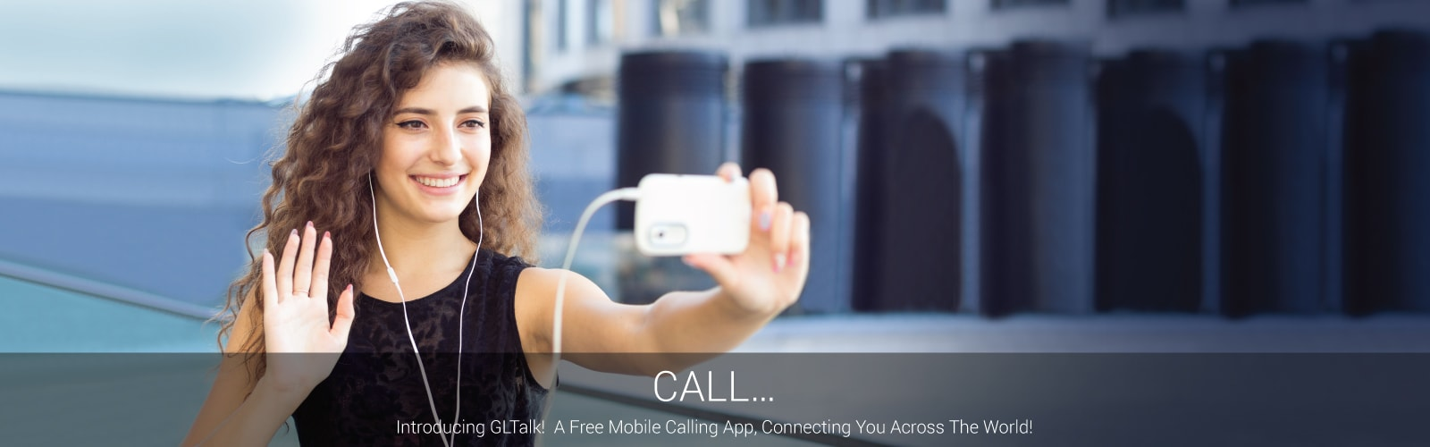 Introducing GLTalk! A Free Mobile Calling App, Connecting You Across The World!